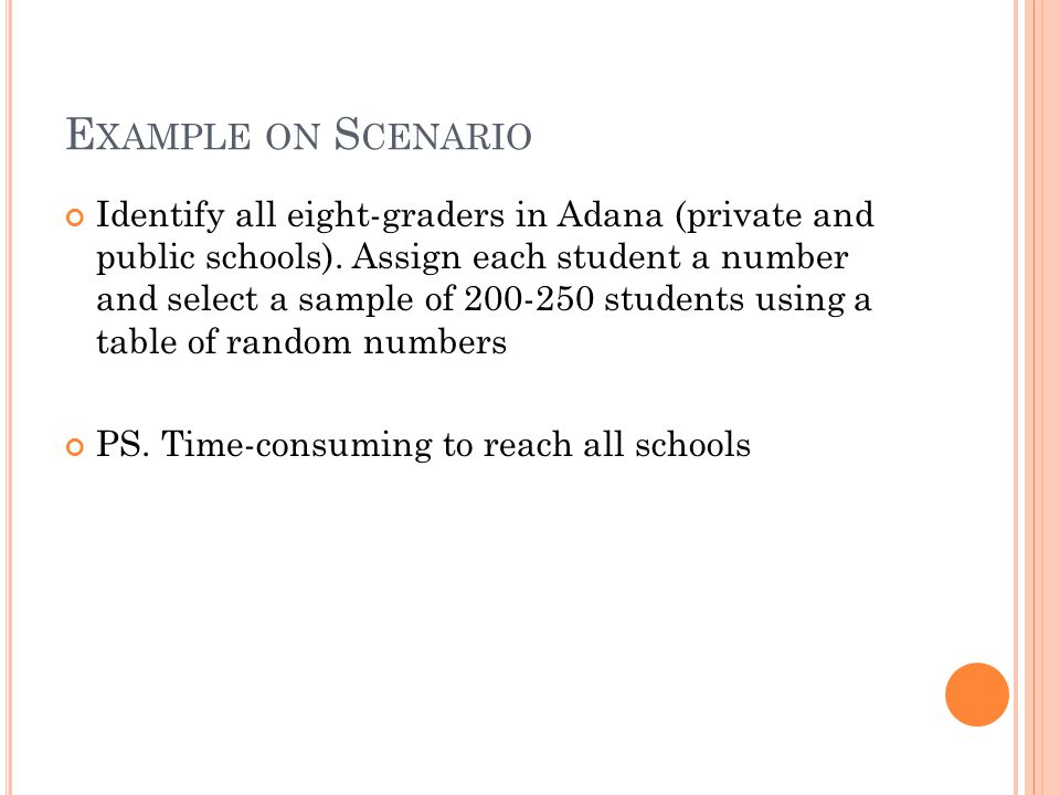 E XAMPLE ON S CENARIO Identify all eight-graders in Adana (private and public schools). Assign each student a number and select a sample of 200-250 st