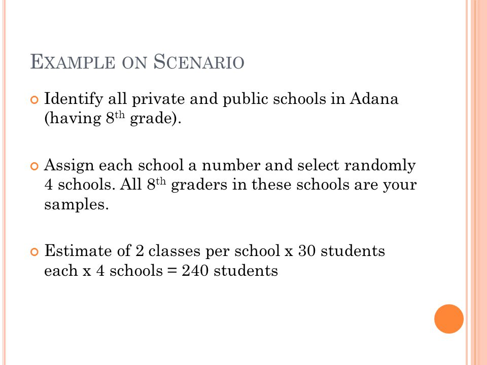 E XAMPLE ON S CENARIO Identify all private and public schools in Adana (having 8 th grade). Assign each school a number and select randomly 4 schools.