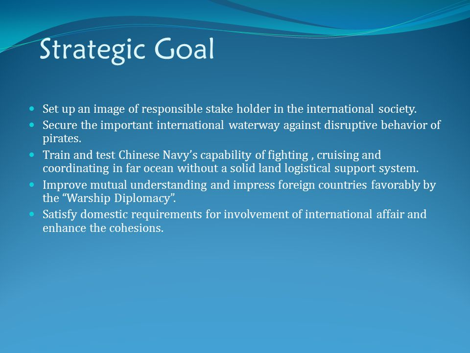 Strategic Goal Set up an image of responsible stake holder in the international society.
