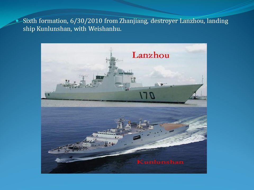 Sixth formation, 6/30/2010 from Zhanjiang, destroyer Lanzhou, landing ship Kunlunshan, with Weishanhu.