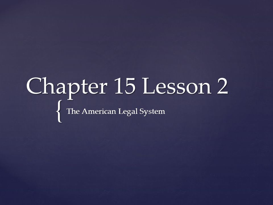 { Chapter 15 Lesson 2 The American Legal System