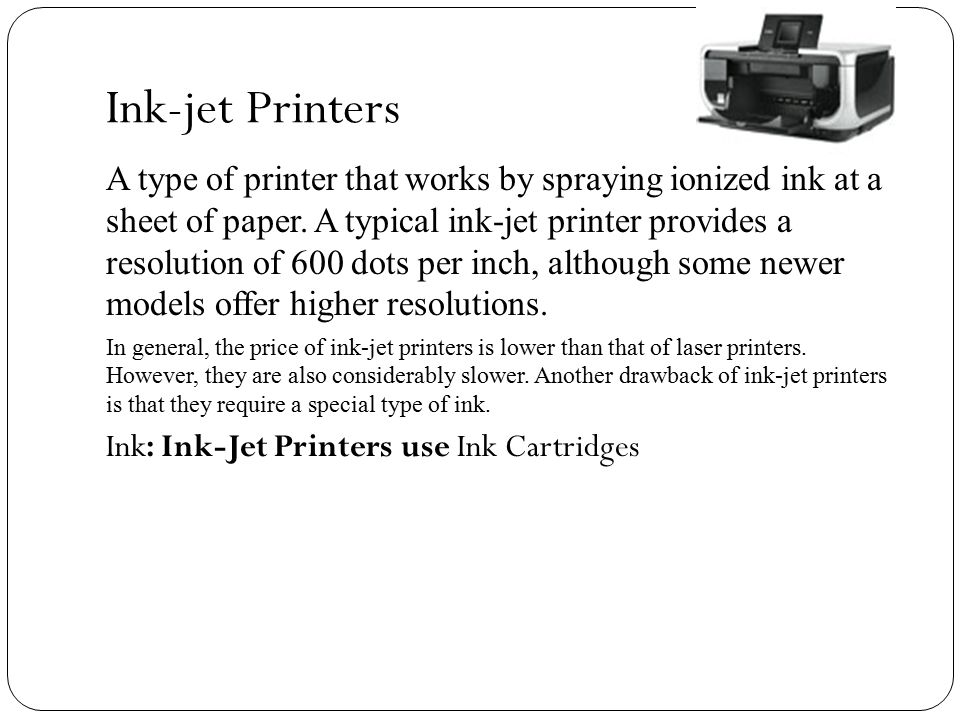 Ink-jet Printers A type of printer that works by spraying ionized ink at a sheet of paper.