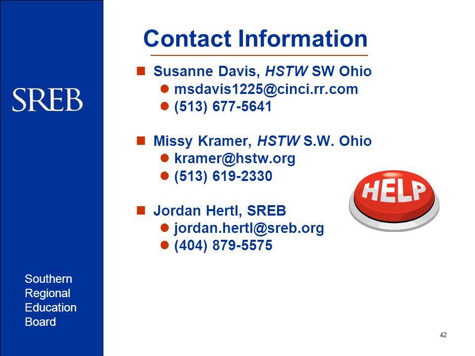 Southern Regional Education Board 42 Contact Information Susanne Davis, HSTW SW Ohio msdavis1225@cinci.rr.com (513) 677-5641 Missy Kramer, HSTW S.W.