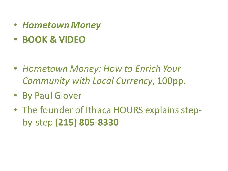 Hometown Money BOOK & VIDEO Hometown Money: How to Enrich Your Community with Local Currency, 100pp.