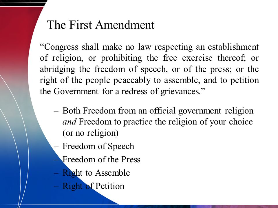 "The First Amendment ""Congress shall make no law respecting an establishment of religion, or prohibiting the free exercise thereof; or abridging the fr"