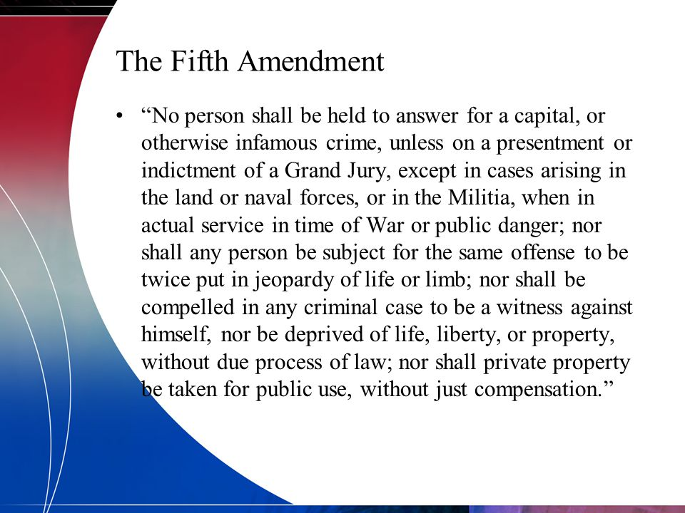 "The Fifth Amendment ""No person shall be held to answer for a capital, or otherwise infamous crime, unless on a presentment or indictment of a Grand Ju"