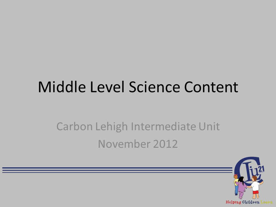 Middle Level Science Content Carbon Lehigh Intermediate Unit November 2012