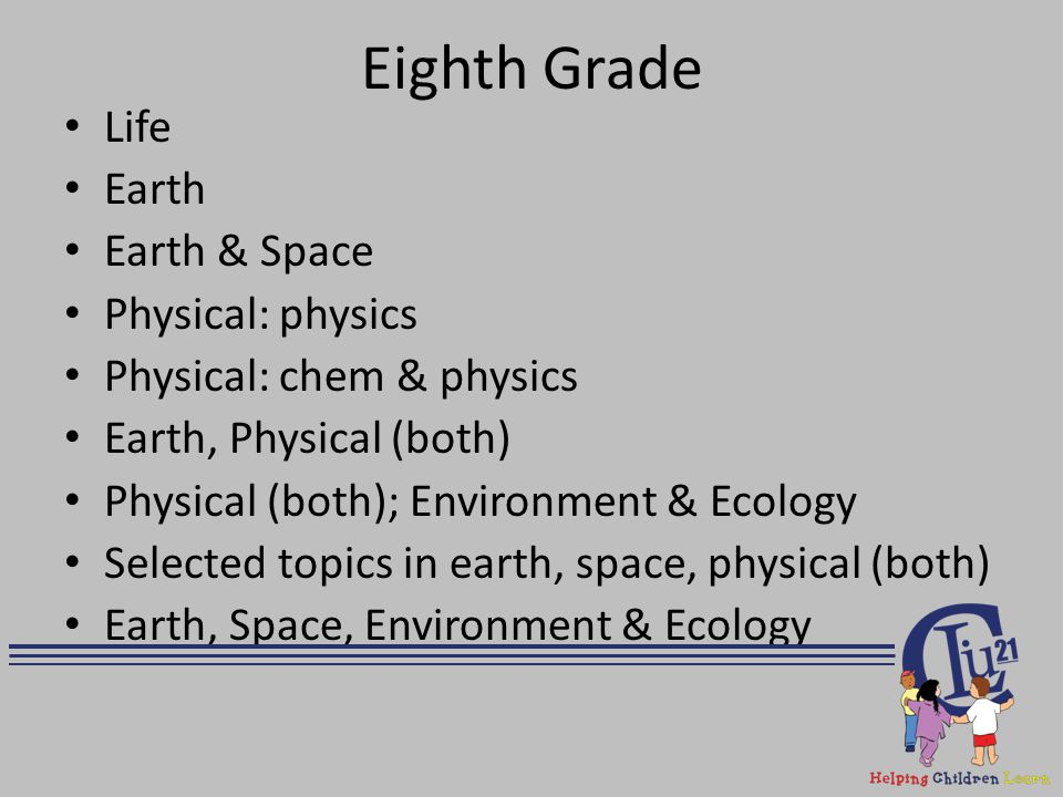 Eighth Grade Life Earth Earth & Space Physical: physics Physical: chem & physics Earth, Physical (both) Physical (both); Environment & Ecology Selecte