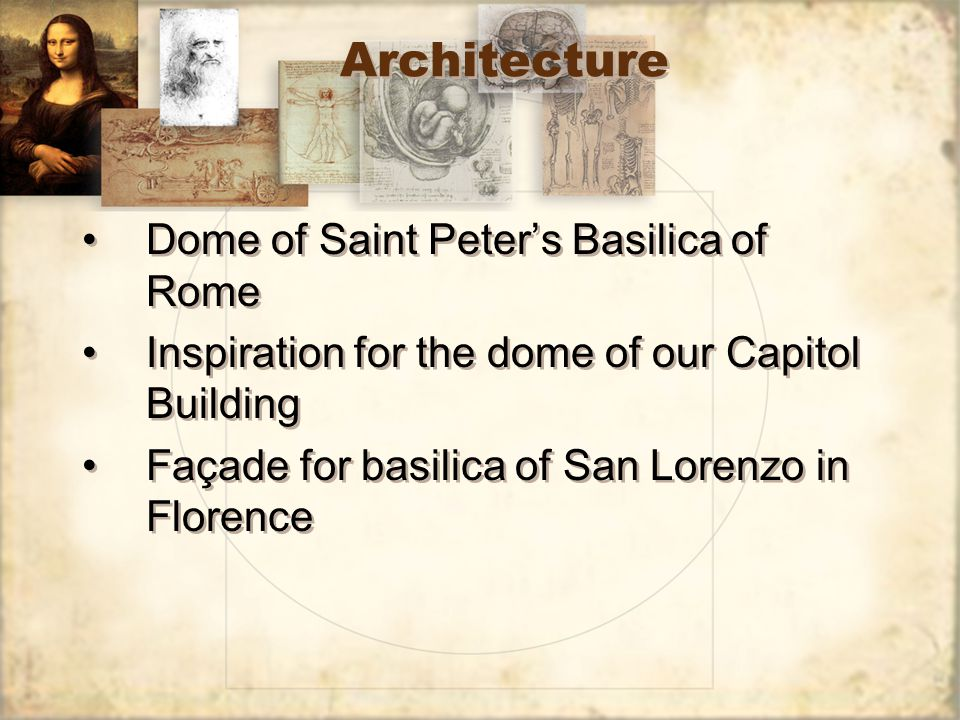 Architecture Dome of Saint Peter's Basilica of Rome Inspiration for the dome of our Capitol Building Façade for basilica of San Lorenzo in Florence Do