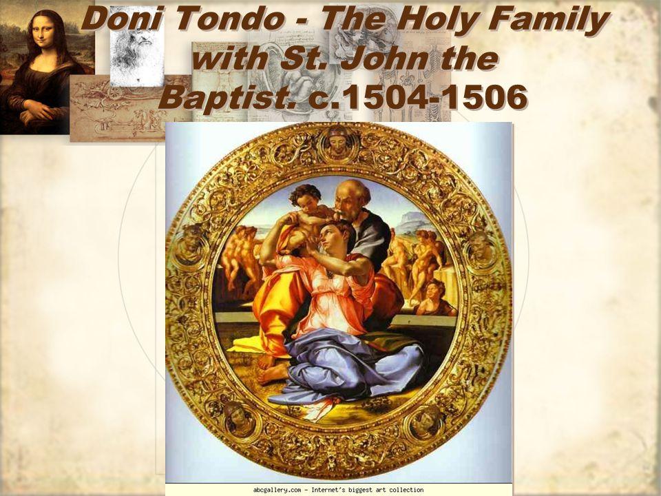 Doni Tondo - The Holy Family with St. John the Baptist. c.1504-1506