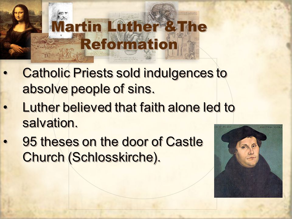 Martin Luther &The Reformation Catholic Priests sold indulgences to absolve people of sins.