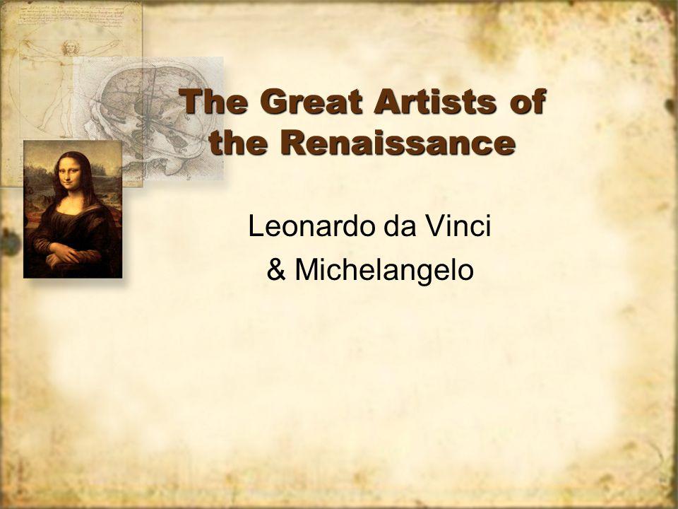 The Great Artists of the Renaissance Leonardo da Vinci & Michelangelo Leonardo da Vinci & Michelangelo