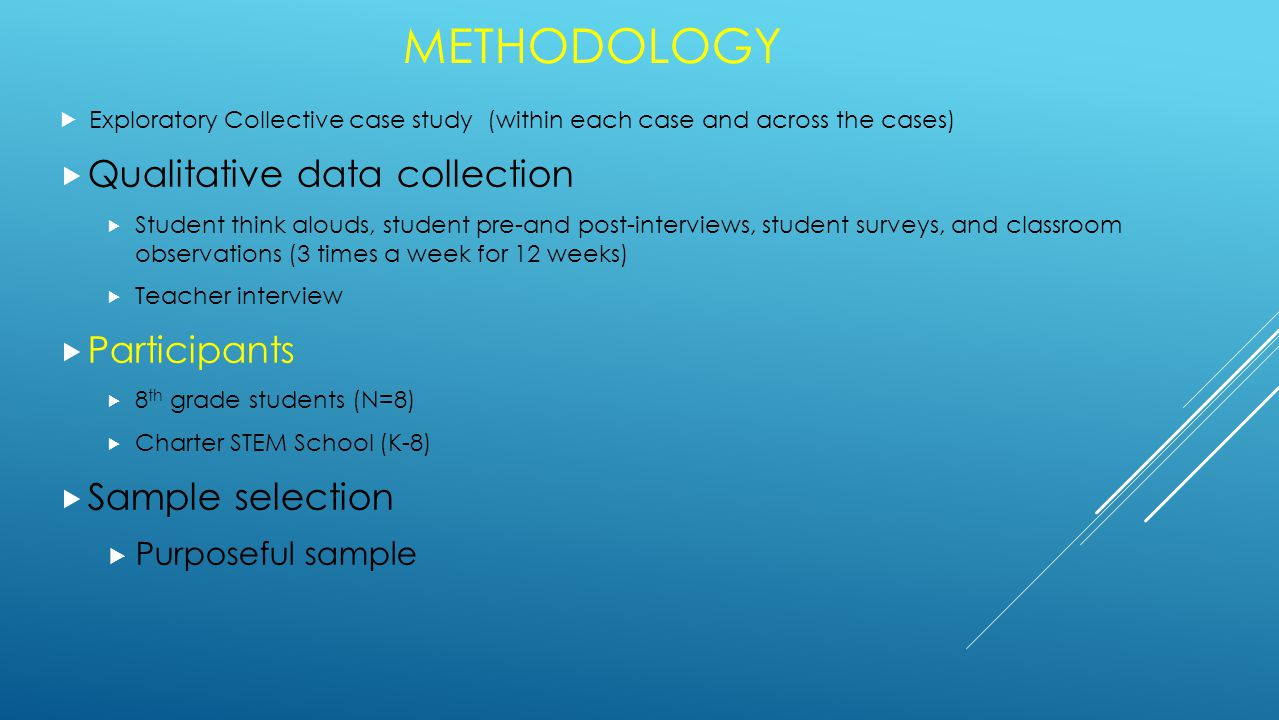 METHODOLOGY  Exploratory Collective case study (within each case and across the cases)  Qualitative data collection  Student think alouds, student