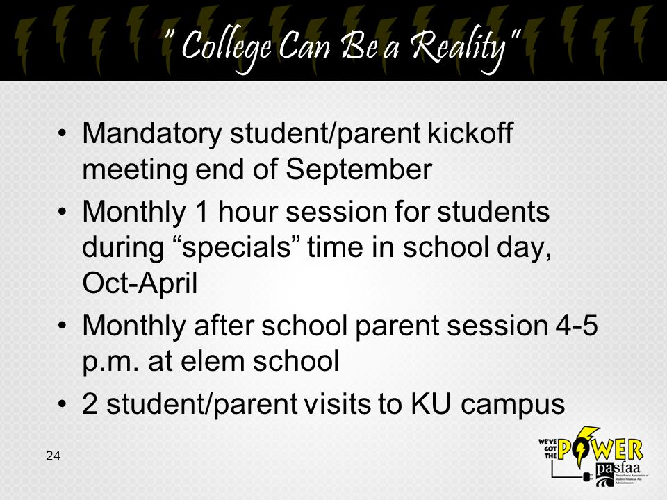 College Can Be a Reality Mandatory student/parent kickoff meeting end of September Monthly 1 hour session for students during specials time in school day, Oct-April Monthly after school parent session 4-5 p.m.