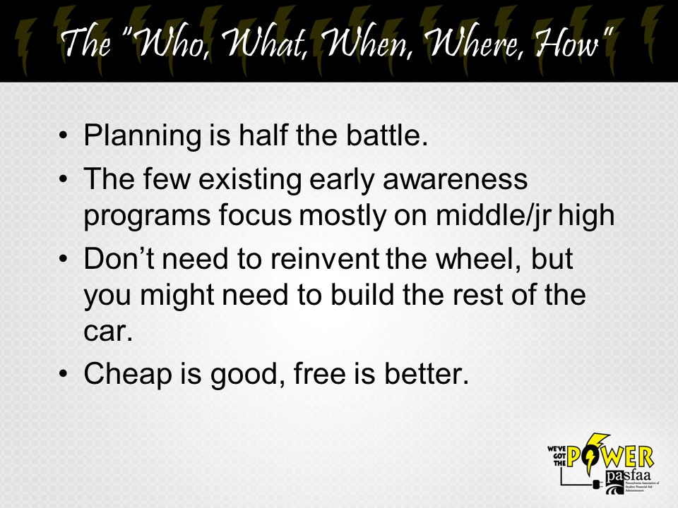 The Who, What, When, Where, How Planning is half the battle.