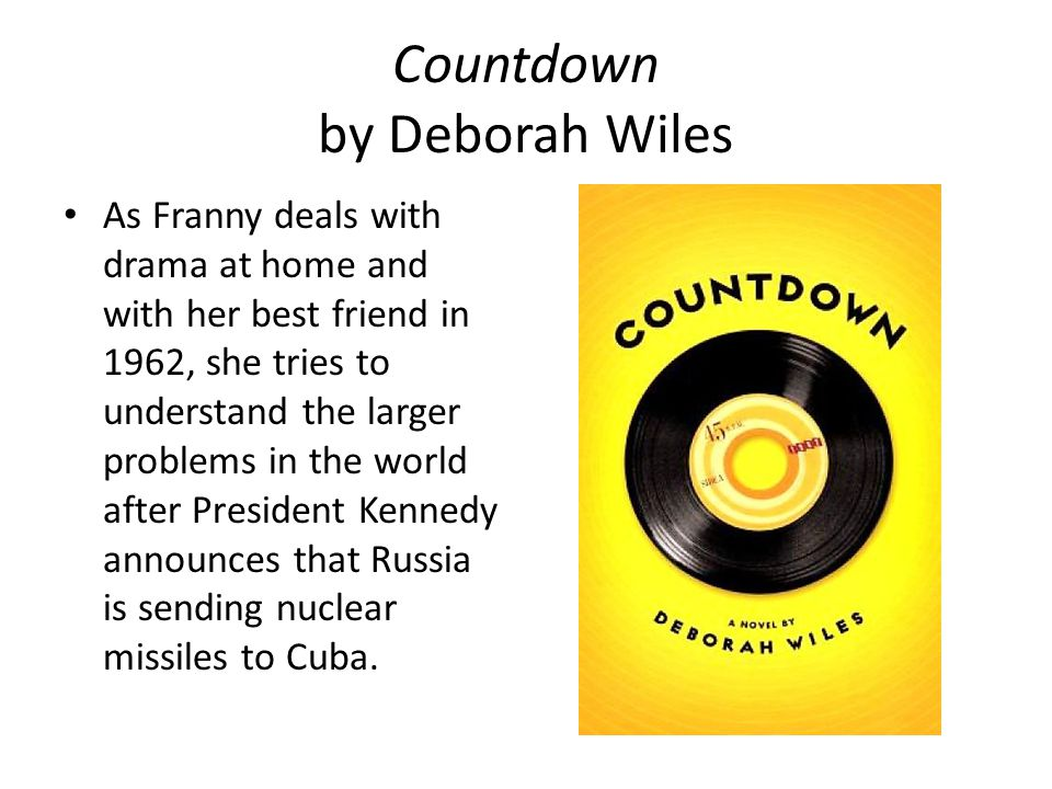 Countdown by Deborah Wiles As Franny deals with drama at home and with her best friend in 1962, she tries to understand the larger problems in the world after President Kennedy announces that Russia is sending nuclear missiles to Cuba.
