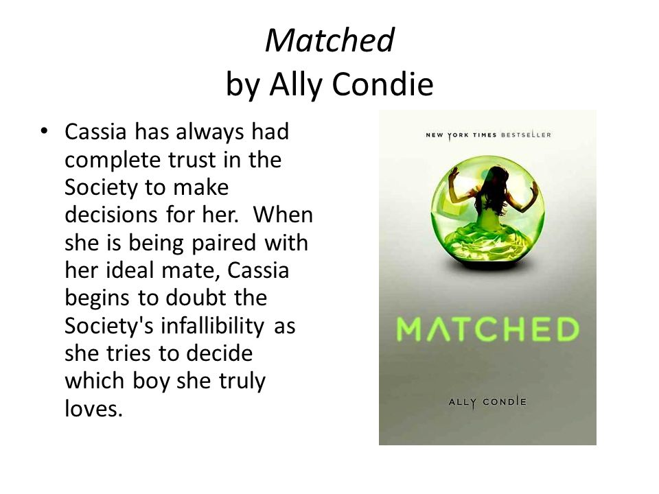 Matched by Ally Condie Cassia has always had complete trust in the Society to make decisions for her.
