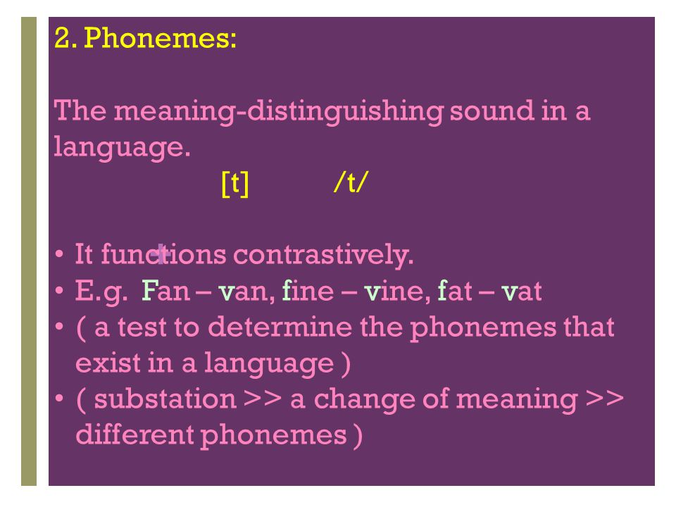 + The natural class of sounds: The sounds which have features in common and would behave phonologically in some similar ways.