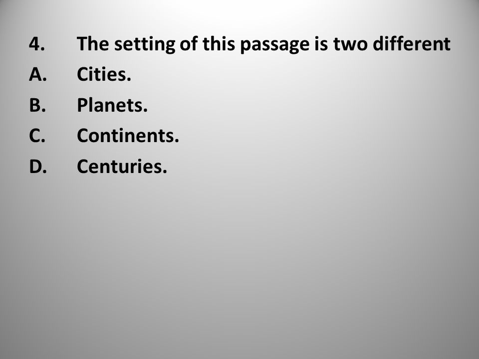 4.The setting of this passage is two different A.Cities. B.Planets. C.Continents. D.Centuries.