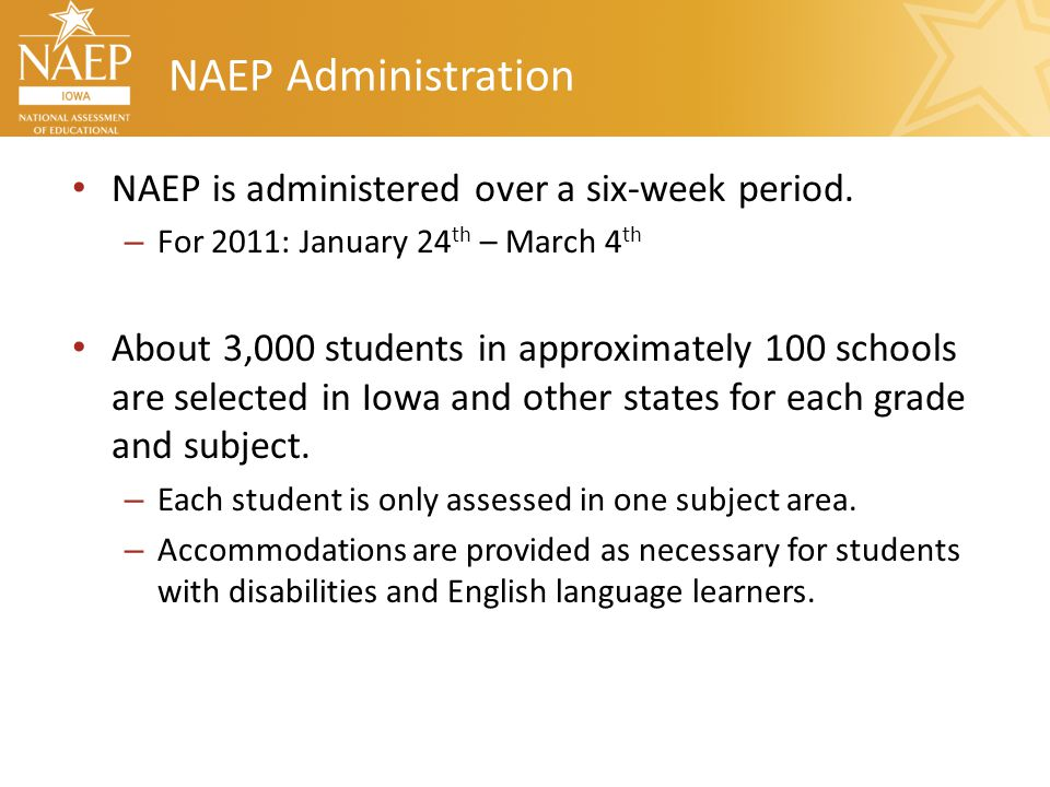 NAEP Administration NAEP is administered over a six-week period. – For 2011: January 24 th – March 4 th About 3,000 students in approximately 100 scho
