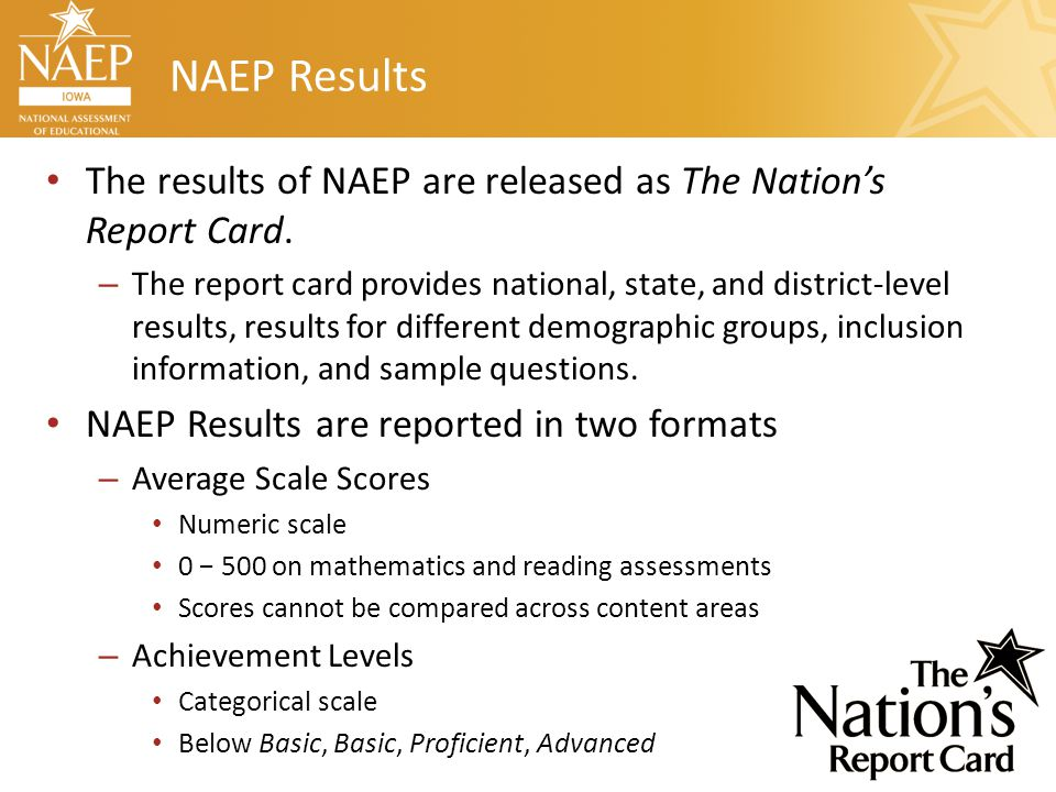 NAEP Results The results of NAEP are released as The Nation's Report Card. – The report card provides national, state, and district-level results, res