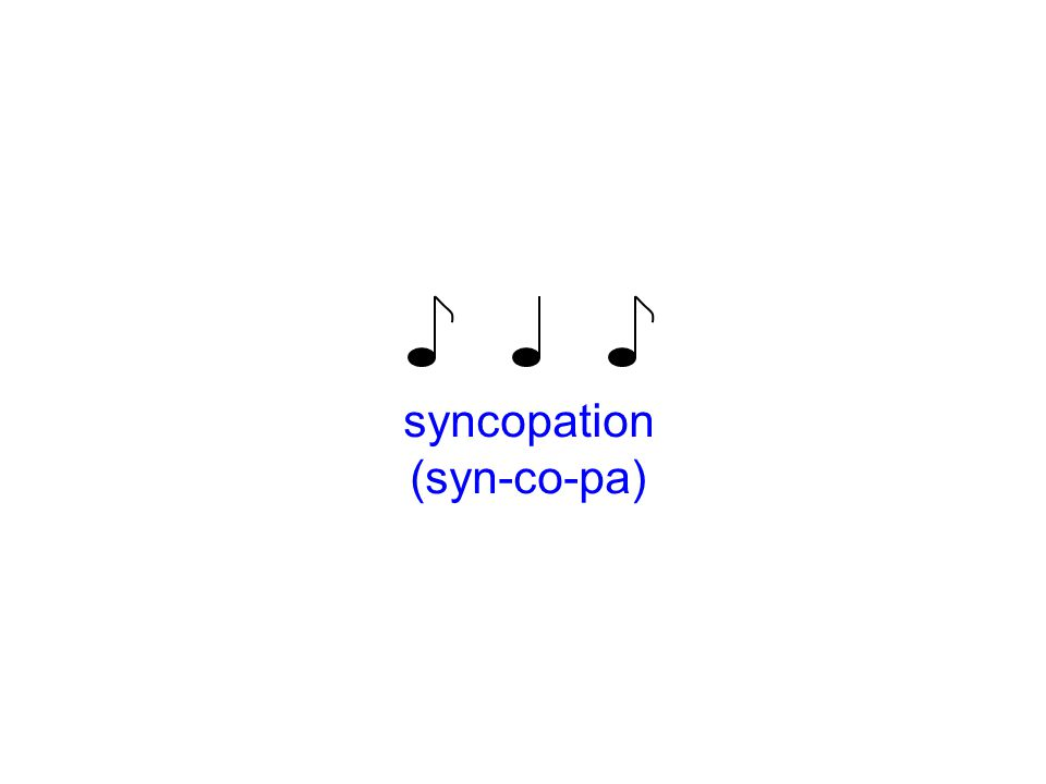 syncopation (syn-co-pa)