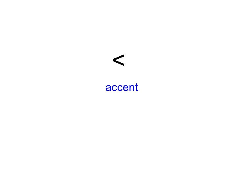 < accent