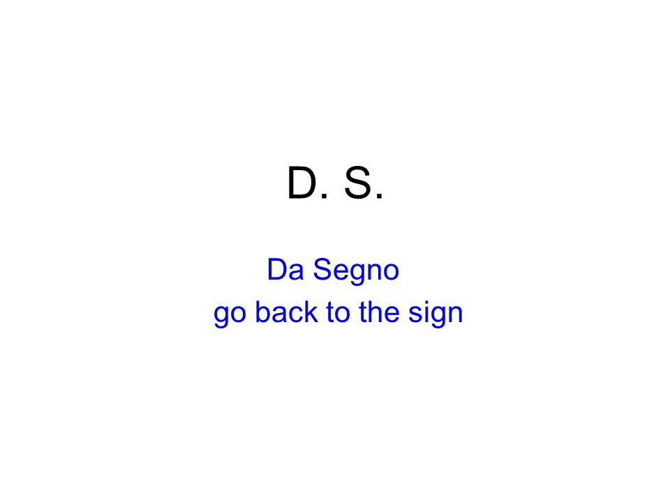 D. S. Da Segno go back to the sign