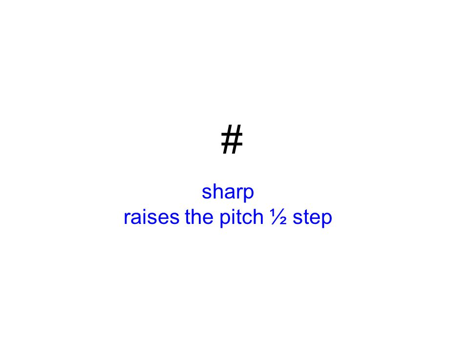 sharp raises the pitch ½ step #