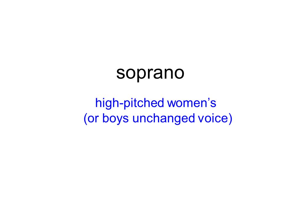 soprano high-pitched women's (or boys unchanged voice)