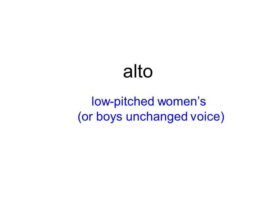 alto low-pitched women's (or boys unchanged voice)