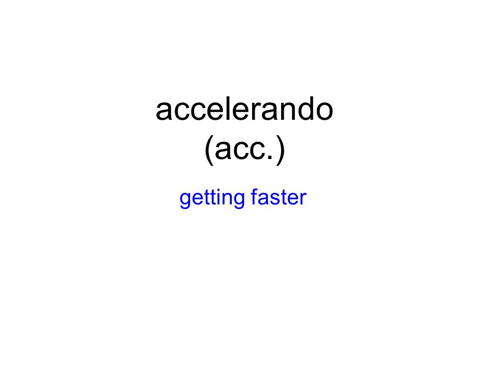accelerando (acc.) getting faster