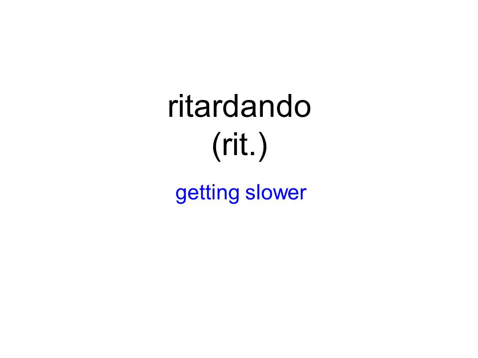ritardando (rit.) getting slower