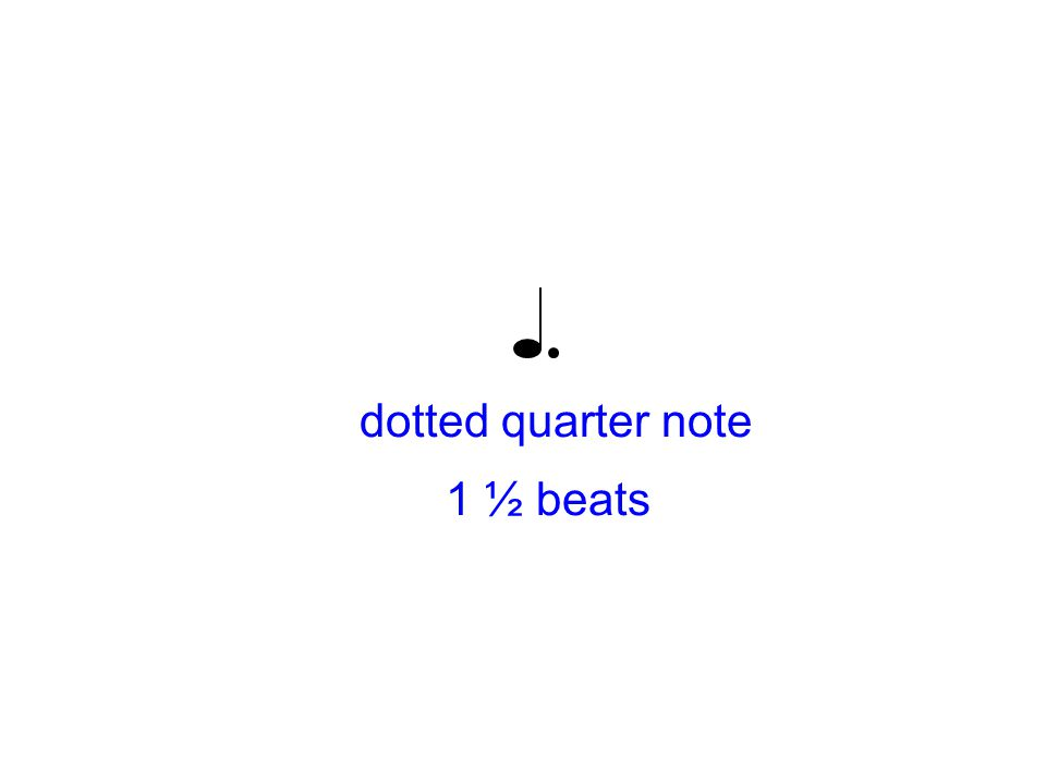 dotted quarter note 1 ½ beats