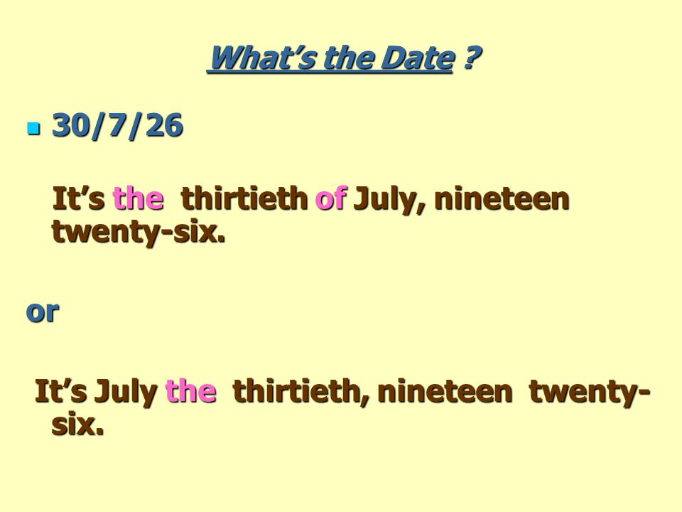 What's the Date . 30/7/26 30/7/26 It's the thirtieth of July, nineteen twenty-six.