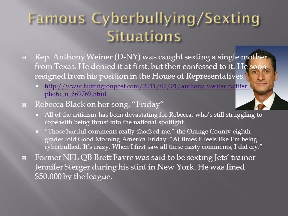 Rep. Anthony Weiner (D-NY) was caught sexting a single mother from Texas.