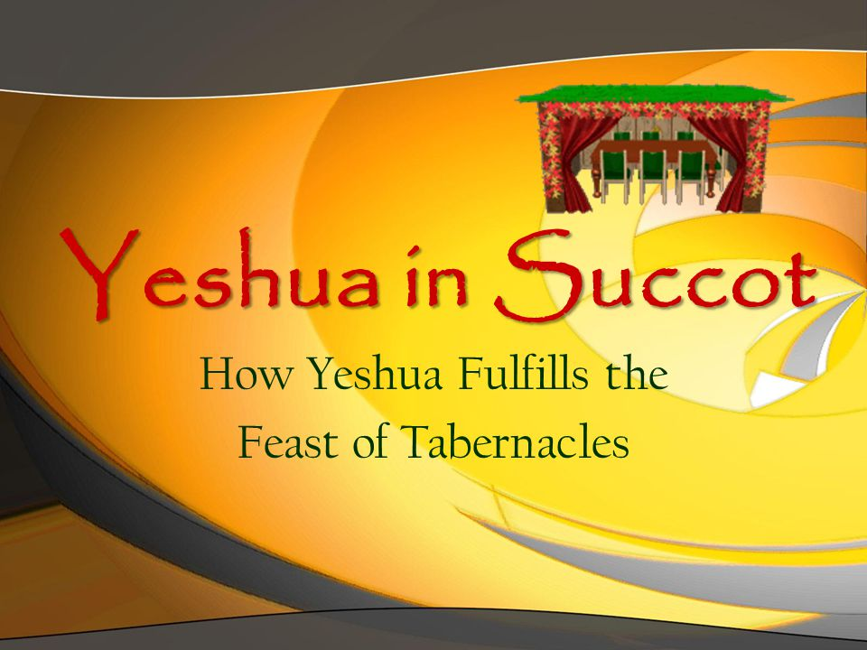Yeshua in Succot How Yeshua Fulfills the Feast of Tabernacles