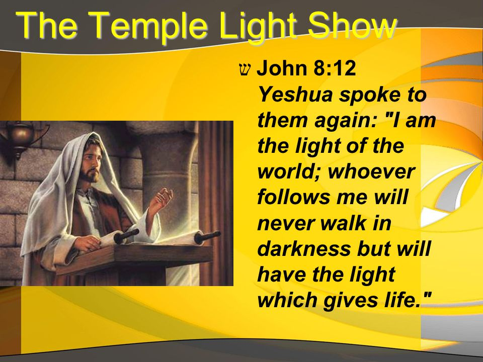 The Temple Light Show The Temple Light Show ש John 8:12 Yeshua spoke to them again: