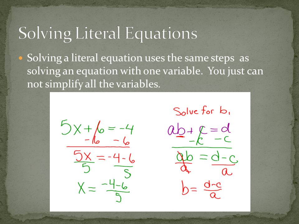 Solving a literal equation uses the same steps as solving an equation with one variable.