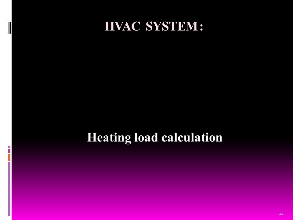 HVAC SYSTEM : Heating load calculation 12