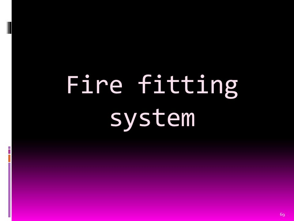 Fire fitting system 69
