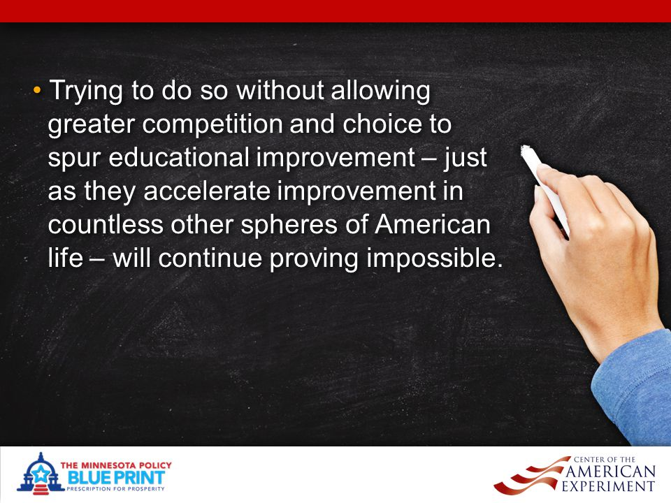 Trying to do so without allowing greater competition and choice to spur educational improvement – just as they accelerate improvement in countless other spheres of American life – will continue proving impossible.