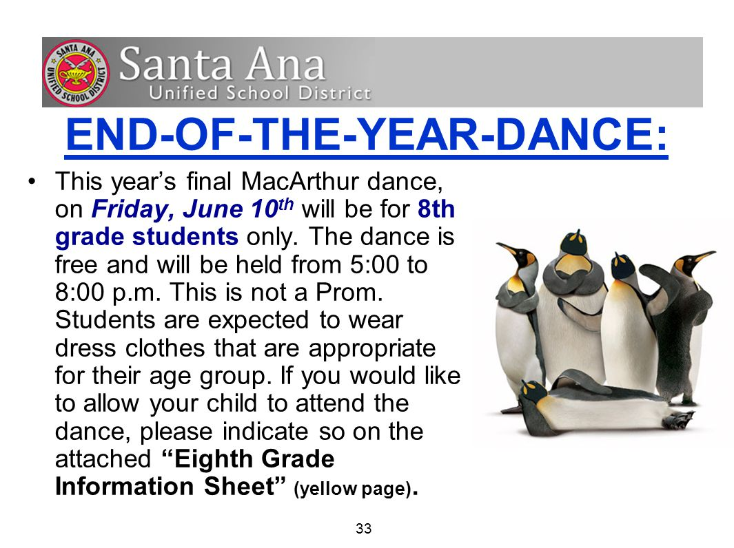 33 END-OF-THE-YEAR-DANCE: This year's final MacArthur dance, on Friday, June 10 th will be for 8th grade students only.