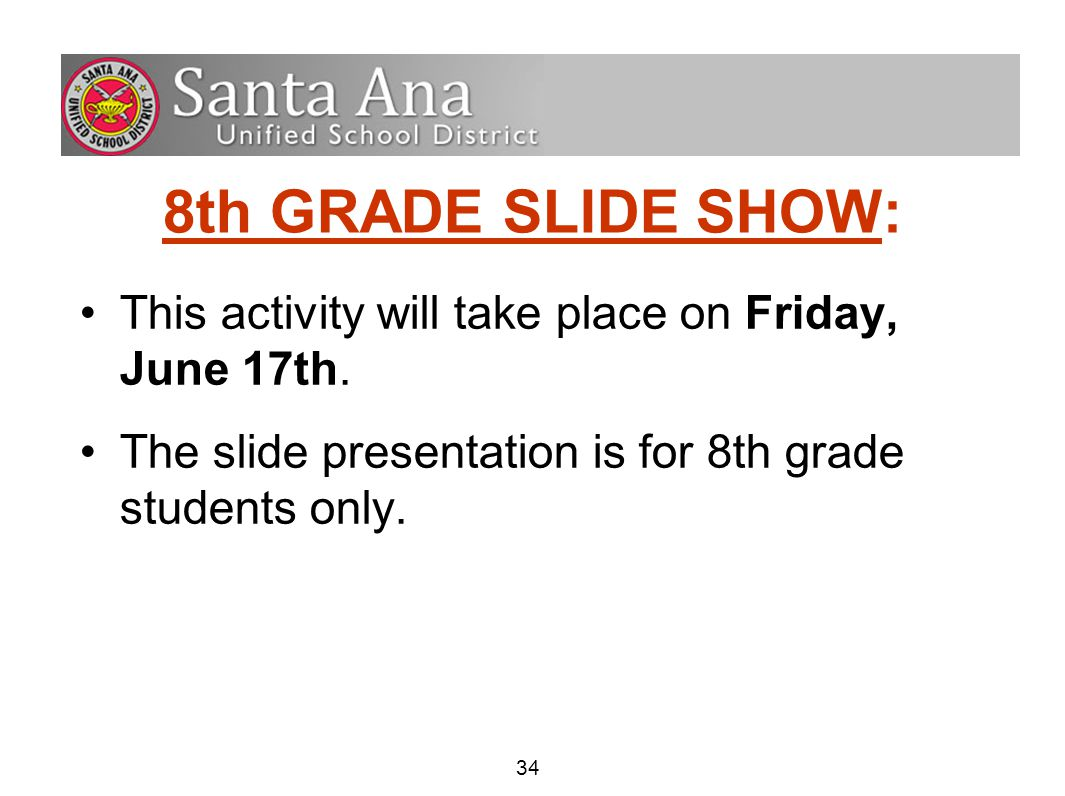34 8th GRADE SLIDE SHOW: This activity will take place on Friday, June 17th.