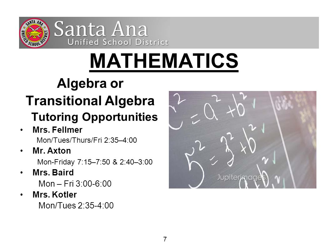 7 MATHEMATICS Algebra or Transitional Algebra Tutoring Opportunities Mrs.