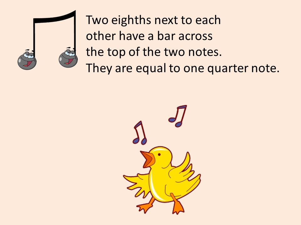 Two eighths next to each other have a bar across the top of the two notes.