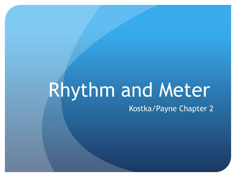 Rhythm and Meter Kostka/Payne Chapter 2