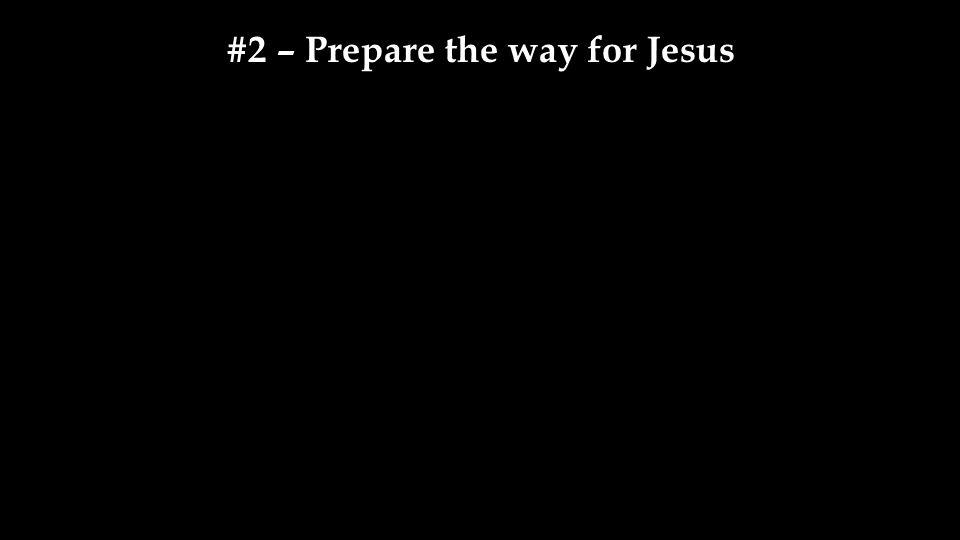 #2 – Prepare the way for Jesus