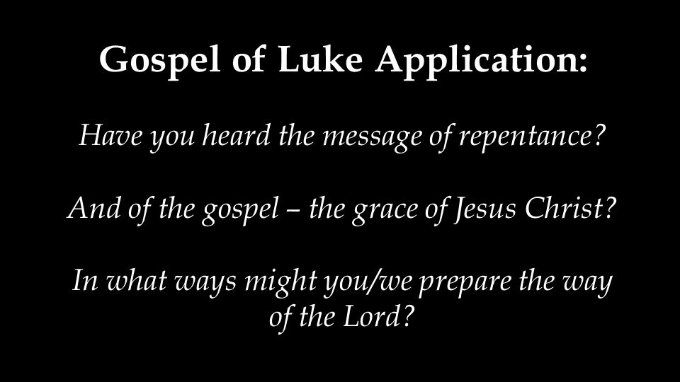 Gospel of Luke Application: Have you heard the message of repentance.