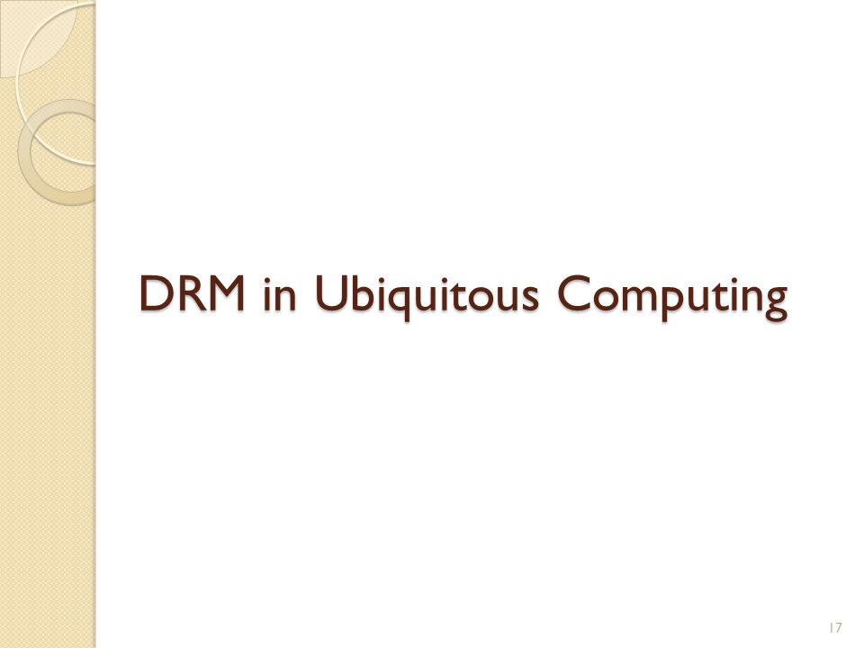DRM in Ubiquitous Computing 17